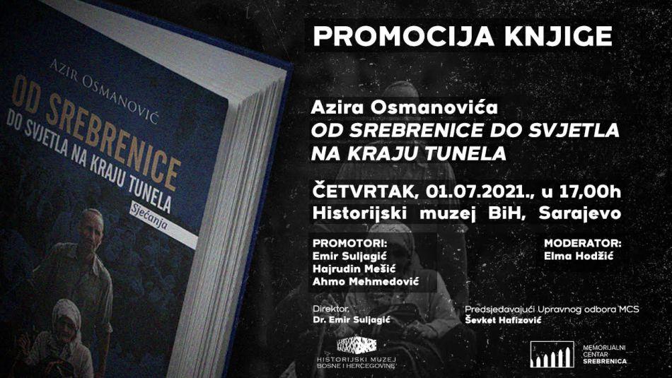 """<p>KnjigaOd Srebrenice do svjetla na kraju tunela autora Azira Osmanovića u izdanju Centra za napredne studije iz Sarajeva biće predstavljena u u okviru obilježavanja 26. godišnjicegenocida. Promocija će biti realizirana zahvaljujući partnerstvu Historijskog muzeja Bosne i Hercegovine i Memorijalnog centra Srebrenica. Autor je u knjizi pisao o svojoj porodici i precima kojima su ubijeni potomci, a knjiga predstavlja paradigmu života i smrti mnogih porodica iz Podrinja.</p> <p>Na 342 stranice knjige opisane su patnje kroz koje je prošla njegova porodica od 1992. do 1995. godine. Na naslovnoj strani nalazi se njegova pranana kojoj je u genocidu ubijeno 25 potomaka. Fotografija je nastala u Potočarima u julu 1995. godine. Azir Osmanović (1982.) magistar je historije i kustos Memorijalnog centra Srebrenica-Potočari. Učesnik je različitih aktivnosti i procesa vezanih za integraciju povratničke populacije u društveni život grada. Pohađao je brojne seminare, radionice i okrugle stolove o temi prošlosti, sadašnjosti i budućnosti Srebrenice. Koautor je knjigePrekinuto djetinstvo Srebrenicei saradnik na knjizi Spomen-obilježja na području opštine Srebrenica. Oženjen je i otac troje djece.</p> <p>""""Želio sam ispričati dvije priče ‒ ličnu i priču moga oca. Ja sam preživio genocid s grupom koja je bila u Potočarima. Bio sam trinaestogodišnjak, a to je bila starosna dob koja je predstavljala granicu za odvajanje muškaraca od žena i djece na punktu smrti u Potočarima. Uspio sam proći punkt. Mnogi moji vršnjaci nisu. I otac je nakon dva mjeseca lutanja po šumama uspio doći u Kladanj na slobodnu teritoriju. Mnogi nisu.""""</p> <p>Promocija će se održati u Historijskom muzeju BiH u Sarajevu 1.7.2021. u 17 sati.</p>"""